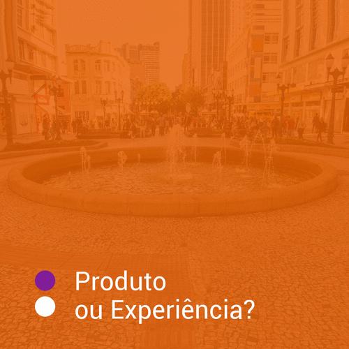 Produto ou experiência?